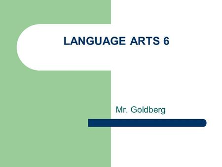 LANGUAGE ARTS 6 Mr. Goldberg. COURSE BACKGROUND The class will focus on several novels and uses of literary devices. Students will learn how to comprehend.
