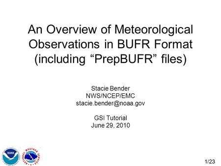 "An Overview of Meteorological Observations in BUFR Format (including ""PrepBUFR"" files) Stacie Bender NWS/NCEP/EMC stacie.bender@noaa.gov GSI Tutorial June."