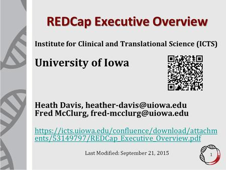 REDCap Executive Overview Institute for Clinical and Translational Science (ICTS) University of Iowa Heath Davis, Fred McClurg,