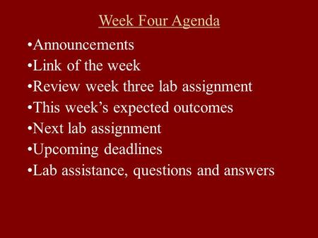 Week Four Agenda Announcements Link of the week Review week three lab assignment This week's expected outcomes Next lab assignment Upcoming deadlines Lab.