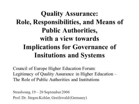 Quality Assurance: Role, Responsibilities, and Means of Public Authorities, with a view towards Implications for Governance of Insitutions and Systems.