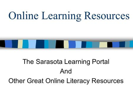 Online Learning Resources The Sarasota Learning Portal And Other Great Online Literacy Resources.