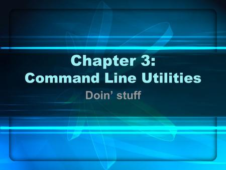 Chapter 3: Command Line Utilities Doin' stuff. In this chapter … Special characters Redirection More utilities than you shake a stick at.