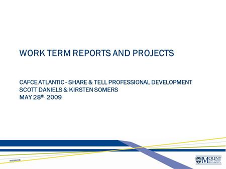 WORK TERM REPORTS AND PROJECTS CAFCE ATLANTIC - SHARE & TELL PROFESSIONAL DEVELOPMENT SCOTT DANIELS & KIRSTEN SOMERS MAY 28 th, 2009.