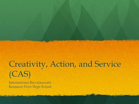 Creativity, Action, and Service (CAS) International Baccalaureate Kenmore West High School.