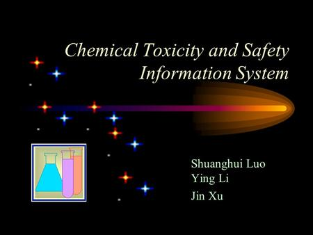 Chemical Toxicity and Safety Information System Shuanghui Luo Ying Li Jin Xu.