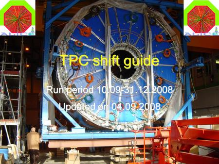 TPC shift guide1 04.09.2008 TPC shift guide Run period 10.09-31.12.2008 Updated on 04.09.2008.