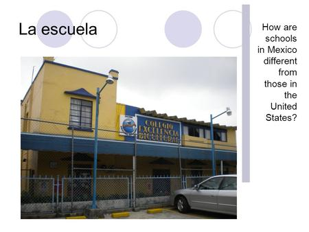 La escuela How are schools in Mexico different from those in the United States?