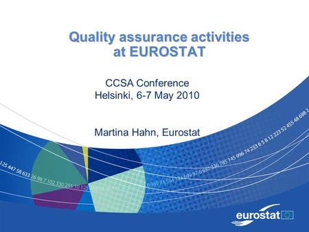 Quality assurance activities at EUROSTAT CCSA Conference Helsinki, 6-7 May 2010 Martina Hahn, Eurostat.