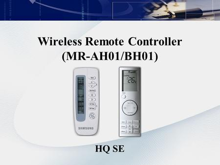 Wireless Remote Controller (MR-AH01/BH01) HQ SE.  On/Off control  Air flow control  Temperature setting  Filter reset  Louver Control  Simple ON/OFF.