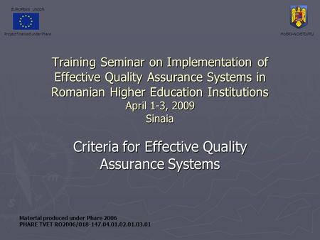 Training Seminar on Implementation of Effective Quality Assurance Systems in Romanian Higher Education Institutions April 1-3, 2009 Sinaia Criteria for.