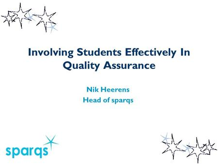 Involving Students Effectively In Quality Assurance Nik Heerens Head of sparqs.