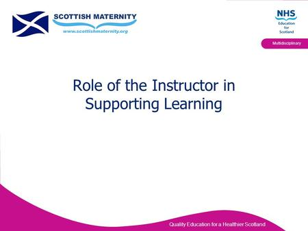 Quality Education for a Healthier Scotland Multidisciplinary Role of the Instructor in Supporting Learning.