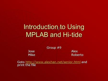 Introduction to Using MPLAB and Hi-tide Group #9 JoseAlex MikeRoberto Goto  and print the file