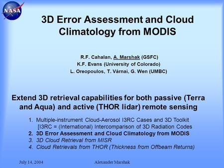 July 14, 2004Alexander Marshak 3D Error Assessment and Cloud Climatology from MODIS R.F. Cahalan, A. Marshak (GSFC) K.F. Evans (University of Colorado)
