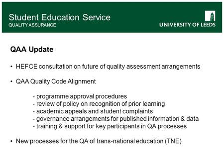 Student Education Service QUALITY ASSURANCE QAA Update HEFCE consultation on future of quality assessment arrangements QAA Quality Code Alignment - programme.