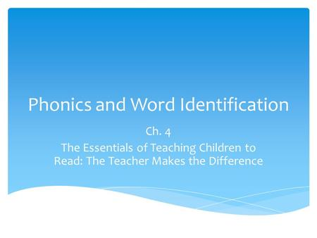 Phonics and Word Identification Ch. 4 The Essentials of Teaching Children to Read: The Teacher Makes the Difference.