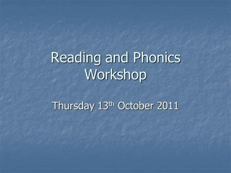 Reading and Phonics Workshop Thursday 13 th October 2011.