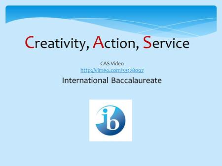 C reativity, A ction, S ervice International Baccalaureate CAS Video