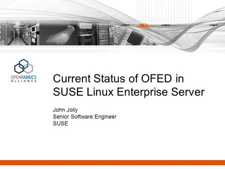 Current Status of OFED in SUSE Linux Enterprise Server John Jolly Senior Software Engineer SUSE.