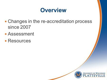 Overview Changes in the re-accreditation process since 2007 Assessment Resources.