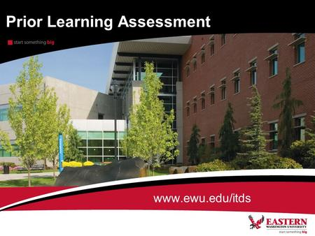 Prior Learning Assessment www.ewu.edu/itds. History Eastern Washington University has been awarding credit for Prior Learning through the Portfolio Assessment.