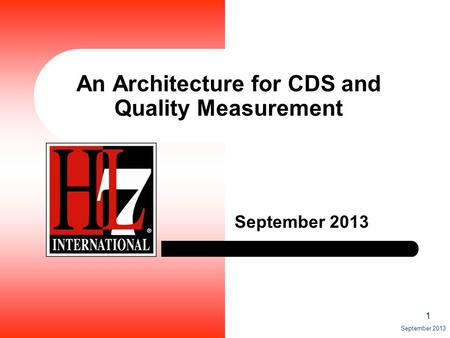 1 September 2013 An Architecture for CDS and Quality Measurement September 2013.