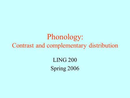 Phonology: Contrast and complementary distribution LING 200 Spring 2006.