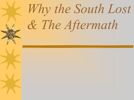 Why the South Lost & The Aftermath. Reason 1: South's Rights Theory Failed.