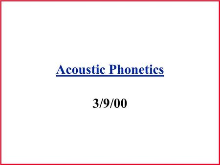 Acoustic Phonetics 3/9/00. Acoustic Theory of Speech Production Modeling the vocal tract –Modeling= the construction of some replica of the actual physical.