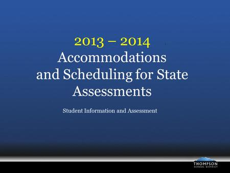 2013 – 2014 Accommodations and Scheduling for State Assessments Student Information and Assessment.