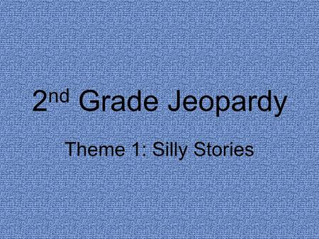 2nd Grade Jeopardy Theme 1: Silly Stories.