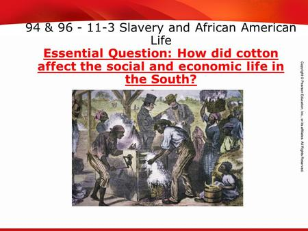 TEKS 8C: Calculate percent composition and empirical and molecular formulas. 94 & 96 - 11-3 Slavery and African American Life Essential Question: How did.