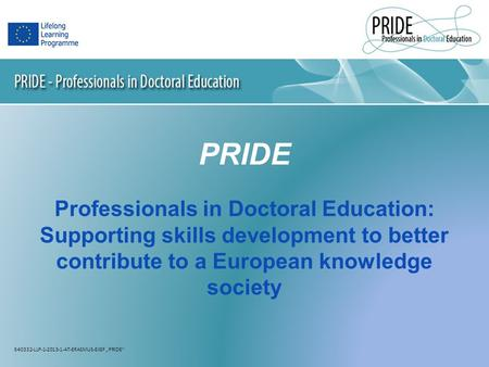 PRIDE Professionals in Doctoral Education: Supporting skills development to better contribute to a European knowledge society 540332-LLP-1-2013-1-AT-ERASMUS-EIGF.
