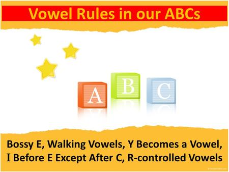 Vowel Rules in our ABCs Bossy E, Walking Vowels, Y Becomes a Vowel,