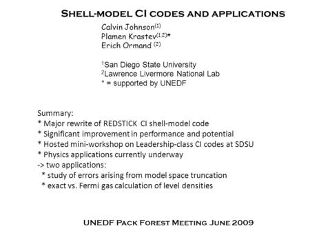 Shell-model CI codes and applications Calvin Johnson (1) Plamen Krastev (1,2) * Erich Ormand (2) 1 San Diego State University 2 Lawrence Livermore National.