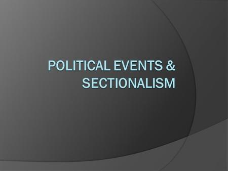 Political events & Sectionalism