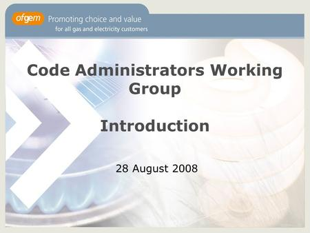 Code Administrators Working Group Introduction 28 August 2008.