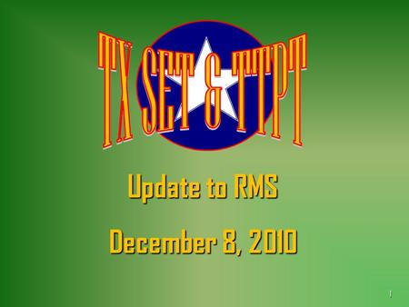 1 Update to RMS December 8, 2010. 2 Texas SET 4.0 Change Controls 706 706 718 718 720 720 722 722 733 733 734 734 735 735 736 736 737 737 738 738 739.