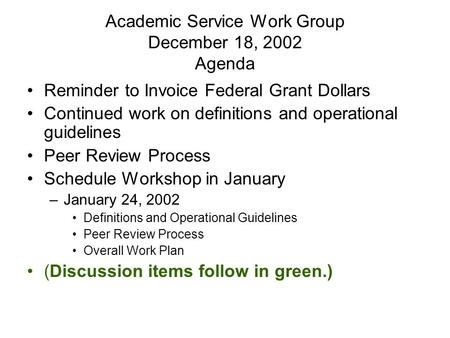 Academic Service Work Group December 18, 2002 Agenda Reminder to Invoice Federal Grant Dollars Continued work on definitions and operational guidelines.