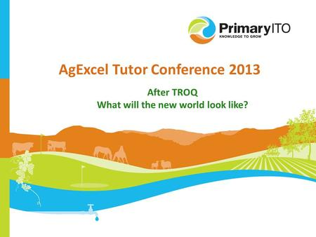 AgExcel Tutor Conference 2013 After TROQ What will the new world look like?