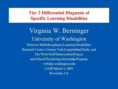 Tier 3 Differential Diagnosis of Specific Learning Disabilities Virginia W. Berninger University of Washington Director, Multidisciplinary Learning Disabilities.