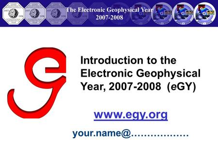 Introduction to the Electronic Geophysical Year, 2007-2008 (eGY)