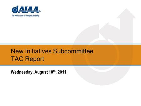 New Initiatives Subcommittee TAC Report Wednesday, August 10 th, 2011.