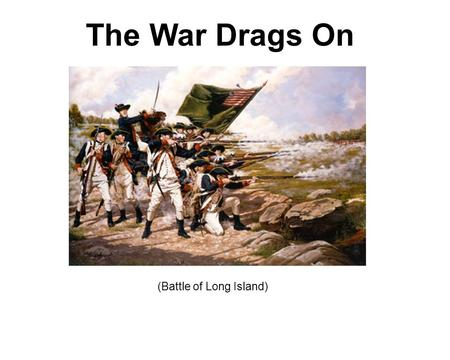 The War Drags On (Battle of Long Island). The March on Canada The Americans hoped to convince French Canadians to join the war as an American ally. In.
