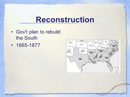 Reconstruction Gov't plan to rebuild the South 1865-1877.