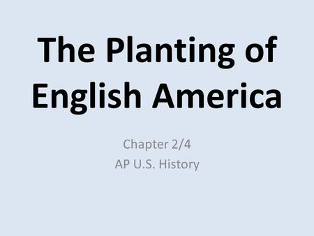 The Planting of English America Chapter 2/4 AP U.S. History.