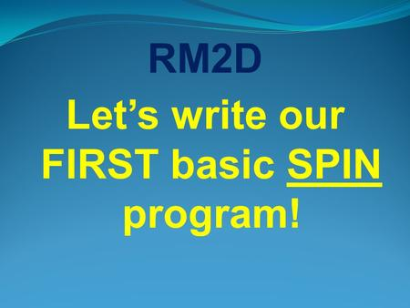 RM2D Let's write our FIRST basic SPIN program!. The Labs that follow in this Module are designed to teach the following; Turn an LED on – assigning I/O.