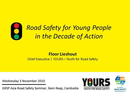 Road Safety for Young People in the Decade of Action Floor Lieshout Chief Executive | YOURS – Youth for Road Safety.
