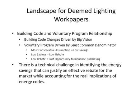 Landscape for Deemed Lighting Workpapers Building Code and Voluntary Program Relationship Building Code Changes Driven by Big Vision Voluntary Program.